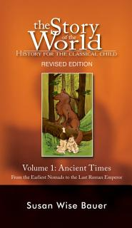 The Story of the World  History for the Classical Child  Ancient Times  From the Earliest Nomads to the Last Roman Emperor  Revised Second Edition   Vol  1   Story of the World  Book