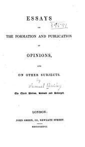 Essays on the Formation and Publication of Opinions: And on Other Subjects