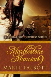 Marblestone Mansion, Book 9: Scandalous Duchess Series