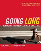 Going Long: Training for Triathlon's Ultimate Challenge, Edition 2