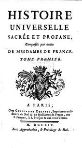 Histoire universelle sacrée et profane, composée par ordre de Mesdames de France: Volume1