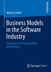 Business Models in the Software Industry: The Impact on Firm and M&A Performance