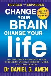 Change Your Brain Change Your Life Revised And Expanded Edition Book PDF