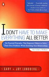 I Don T Have To Make Everything All Better Book PDF