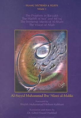 Islamic Doctrines   Beliefs  The prophets in Barzakh and the hadith of Isr     and Mir  j by al Sayyid Muhammad ibn   Alaw   followed by The immense merits of al Sh  m and The vision of Allah