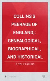 Collins's peerage of England;: genealogical, biographical, and historical, Volume 9