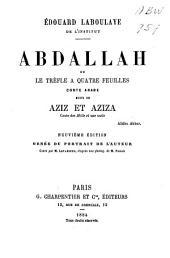 Abdallah ou Le trèfle à quatre feuilles: conte arabe suivi de Aziz et Aziza : conte de mille et une nuit
