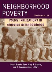 Neighborhood Poverty, Volume 2: Policy Implications in Studying Neighborhoods