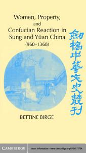 Women, Property, and Confucian Reaction in Sung and Yüan China (960–1368)