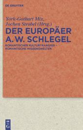 Der Europäer August Wilhelm Schlegel: Romantischer Kulturtransfer – romantische Wissenswelten