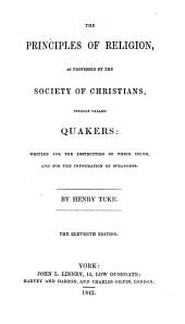 The principles of religion as professed by the society of Christians usually called Quakers. 11. ed