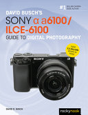 David Busch s Sony Alpha A6100 ILCE 6100 Guide to Digital Photography PDF