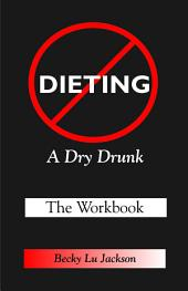 Dieting: A Dry Drunk: The Workbook