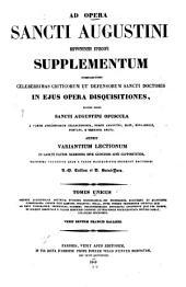 Sancti Aurelii Augustini hipponensis episcopi ... Opera omnia post Lovaniensium theologorum recensionem castigata: Supplementum ... Novissima collectio quam