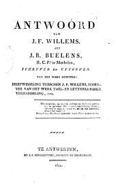 Antwoord van J. F. Willems, aen J. B. Buelens, R.C.P.r te Mechelen, schryver en uytgever van een werk getiteld : Briefwisseling tusschen J. F. Willems, schryver van het werk Tael- en letterkundige verhandeling, enz