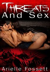 Threats And Sex : Erotic Sex Story: (Adults Only Erotica)