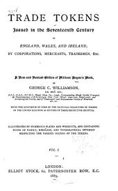 Trade Tokens Issued in the Seventeenth Century in England, Wales, and Ireland: Volume 1