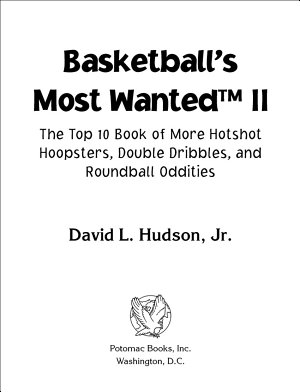 Basketball's Most WantedTM II: The Top 10 Book of More Hotshot Hoopsters, Double Dribbles, and Roundball Oddities