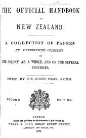 The Official Handbook of New Zealand: A Collection of Papers by Experienced Colonists on the Colony as a Whole and on the Several Provinces