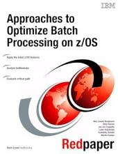 Approaches to Optimize Batch Processing on z/OS