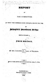 Report of the Committee to Whom Were Referred Sundry Petitions, Praying that the Schuylkill Permanent Bridge Should be Made a Free Bridge