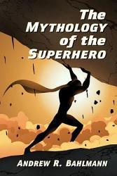 The Mythology of the Superhero PDF