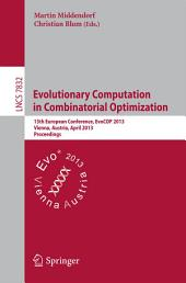 Evolutionary Computation in Combinatorial Optimization: 13th European Conference, EvoCOP 2013, Vienna, Austria, April 3-5, 2013, Proceedings