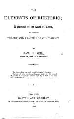 The Elements of Rhetoric; a Manual of the Laws of Taste, Including the Theory and Practice of Composition