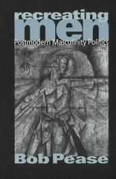 Recreating Men: Postmodern Masculinity Politics