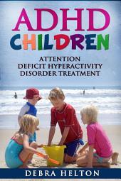 ADHD Children: Attention Deficit Hyperactivity Disorder Treatment