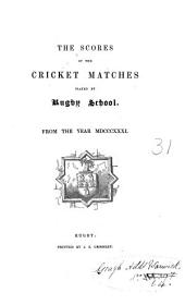 The scores of the cricket matches played by Rugby school, from the year MDCCCXXXI.