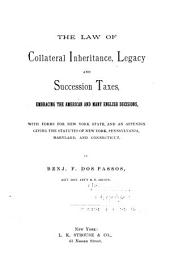 The Law of Collateral Inheritance: Legacy and Succession Taxes, Embracing the American and Many English Decisions, with Forms for New York State, and an Appendix Giving the Statutes of New York, Pennsylvania, Maryland, and Connecticut