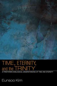 Time  Eternity  and the Trinity Book