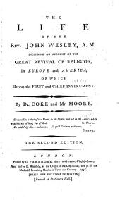 The Life of the Rev. John Wesley, A.M.: Including an Account of the Great Revival of Religion in Europe and America, of which He was the First and Chief Instrument