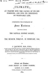 Climate: An Inquiry Into the Causes of Its Differences and Into Its Influence on Vegetable Life : Comprising the Substance of Four Lectures Delivered Before the Natural History Society, at the Museum, Torquay, in February, 1863
