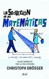 La seducción de las matemáticas: Juegos númericos para la vida cotidiana