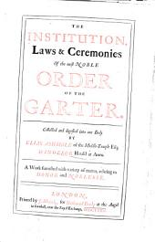 The Institution, Laws & Ceremonies of the Most Noble Order of the Garter: A Work Furnished with Variety of Matter, Relating to Honor and Noblesse