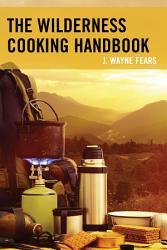 The Wilderness Cooking Handbook Book PDF