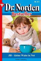 Dr. Norden Bestseller 311 – Arztroman: Jill – kleine Waise in Not
