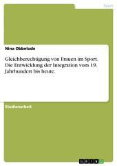 Gleichberechtigung von Frauen im Sport. Die Entwicklung der Integration vom 19. Jahrhundert bis heute.