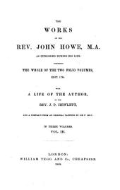 The Works of the Rev. John Howe, M.A.: As Published During His Life, Comprising the Whole of the Two Folio Volumes, Edit. 1724, Volume 3