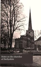 Notes on the Churches of Derbyshire: Volume 1