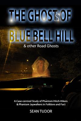 The Ghosts of Blue Bell Hill   other Road Ghosts