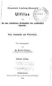 Friedrich Ludwig Stamm's Ulfilas oder die uns erhaltenen Denkmäler der gothischen Sprache: Text. Grammatik und Wörterbuch