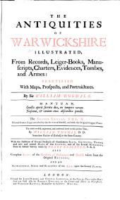 The Antiquities of Warwickshire Illustrated: From Records, Leiger-books, Manuscripts, Charters, Evidences, Tombes, and Armes: Beautified with Maps, Prospects, and Portraictures, Volume 2