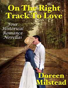 On the Right Track to Love  Four Historical Romance Novellas PDF