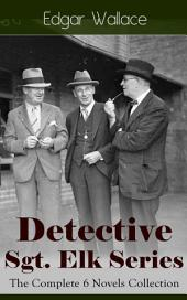 Detective Sgt. Elk Series: The Complete 6 Novels Collection: The Nine Bears, Silinski – Master Criminal, The Fellowship of the Frog, The Joker, The Twister, The India-Rubber Men, White Face