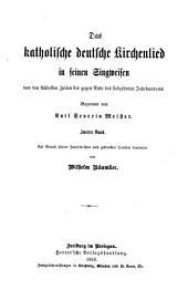 Das katholische deutsche Kirchenlied in seinen Singweisen: von den frühesten Zeiten bis gegen Ende des siebzehnten Jahrhunderts : auf Grund älterer Handschriften und gedruckter Quellen, Band 2