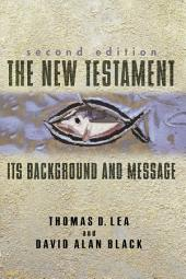 The New Testament: Its Background and Message, Edition 2