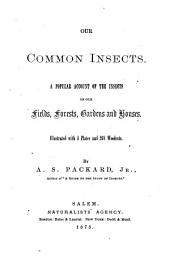 Our Common Insects: A Popular Account of the Insects of Our Fields, Forests, Gardens and Houses